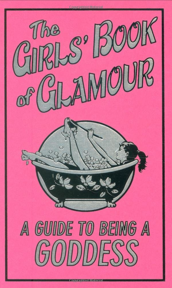 The girls' book of glamour: A guide to being a goddess Book Cover